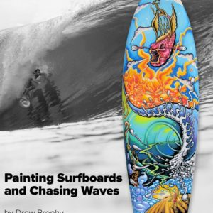 PAINTING SURFBOARDS AND CHASING WAVES - A SCRAPBOOK RETROSPECTIVE BY DREW BROPHY